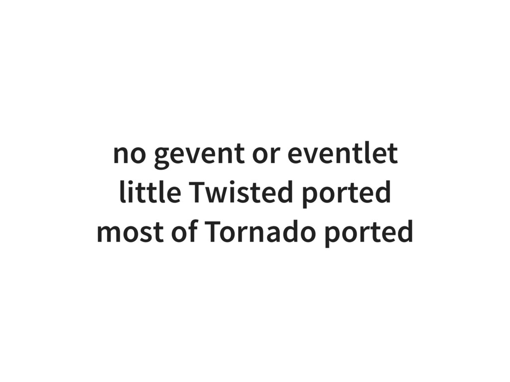 no gevent or eventlet little Twisted ported mos...
