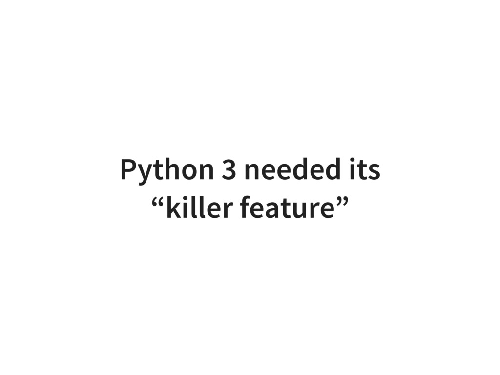 """Python 3 needed its """"killer feature"""""""