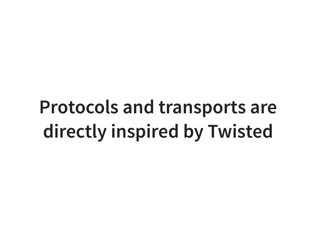 Protocols and transports are directly inspired ...