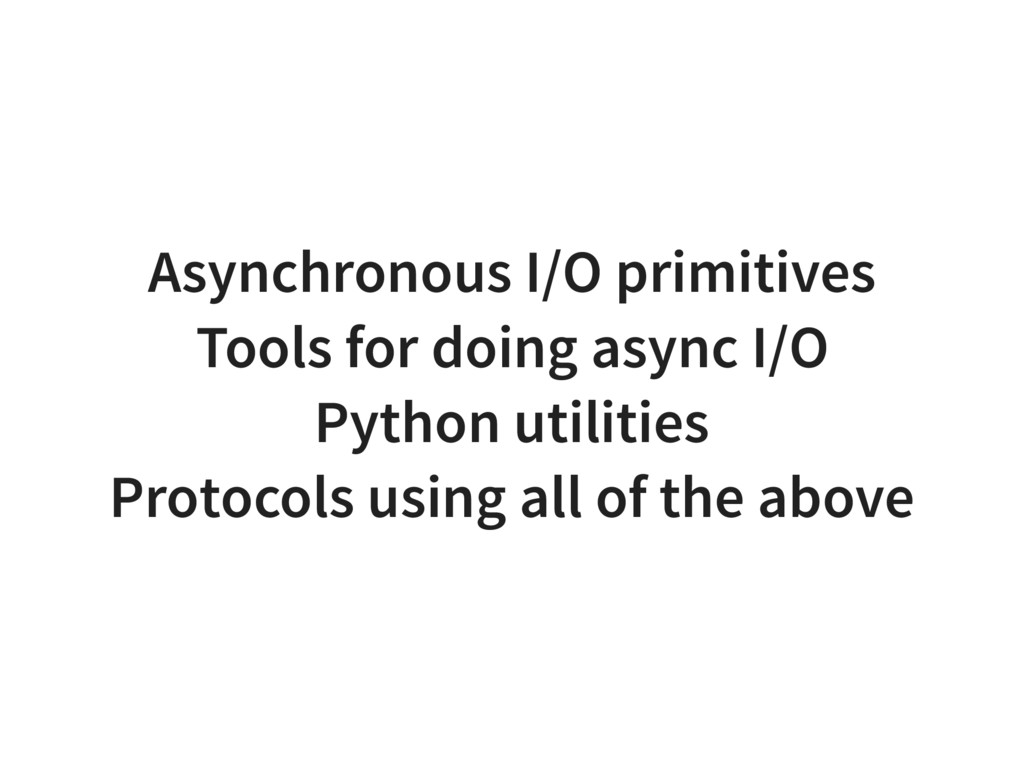 Asynchronous I/O primitives Tools for doing asy...