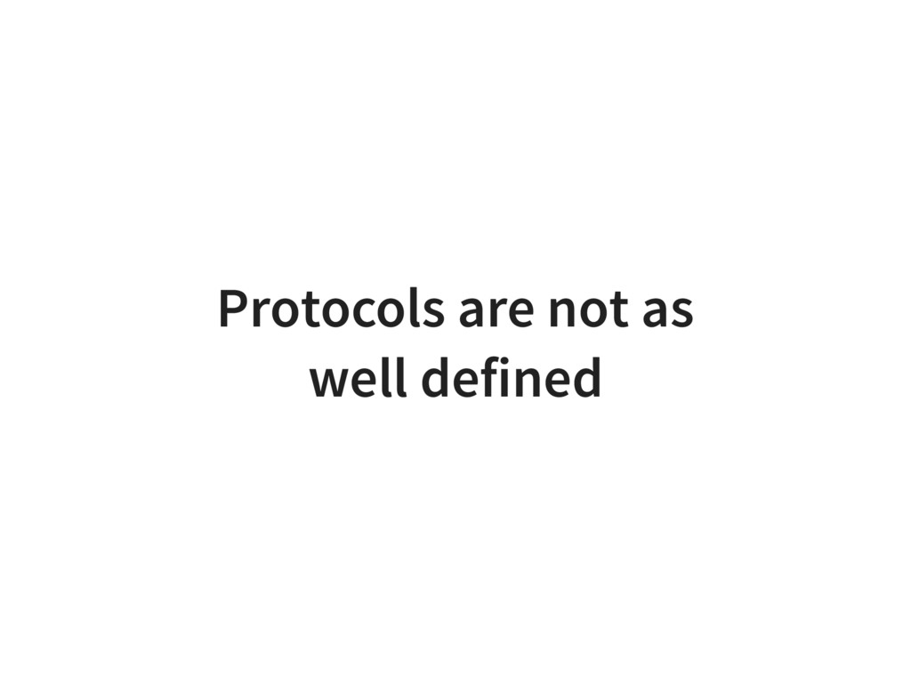 Protocols are not as well defined