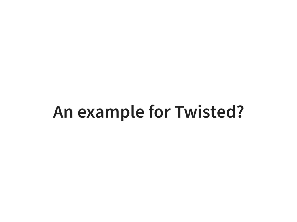 An example for Twisted?