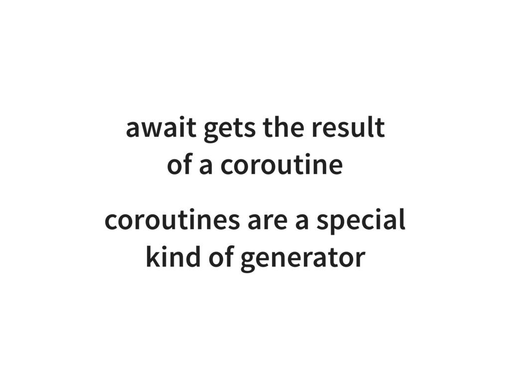 await gets the result of a coroutine coroutines...