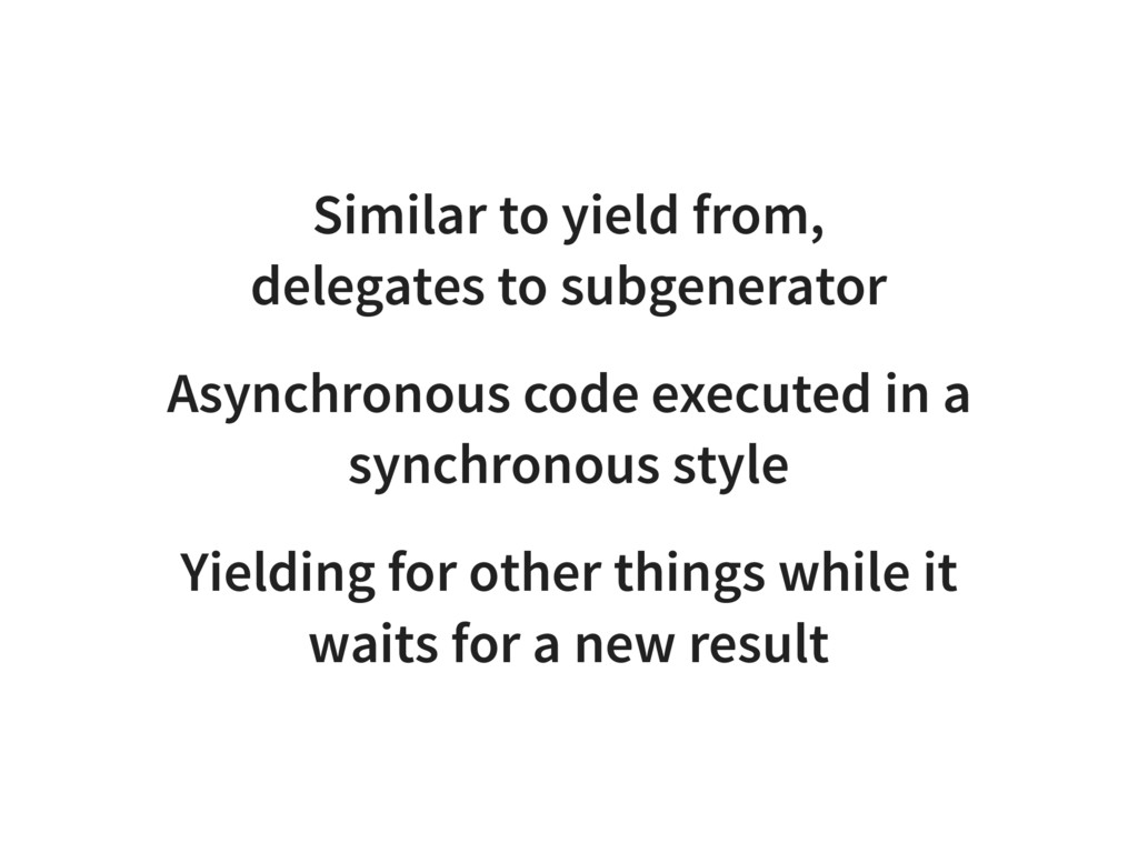 Similar to yield from, delegates to subgenerato...