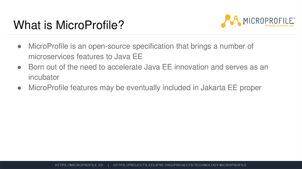 What is MicroProfile? ● MicroProfile is an open...