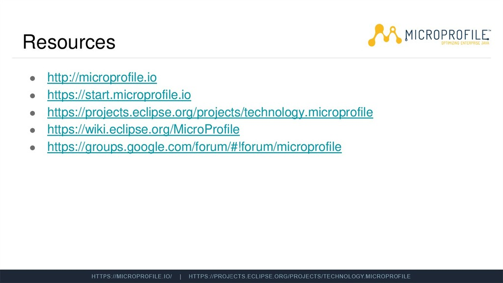 Resources ● http://microprofile.io ● https://st...