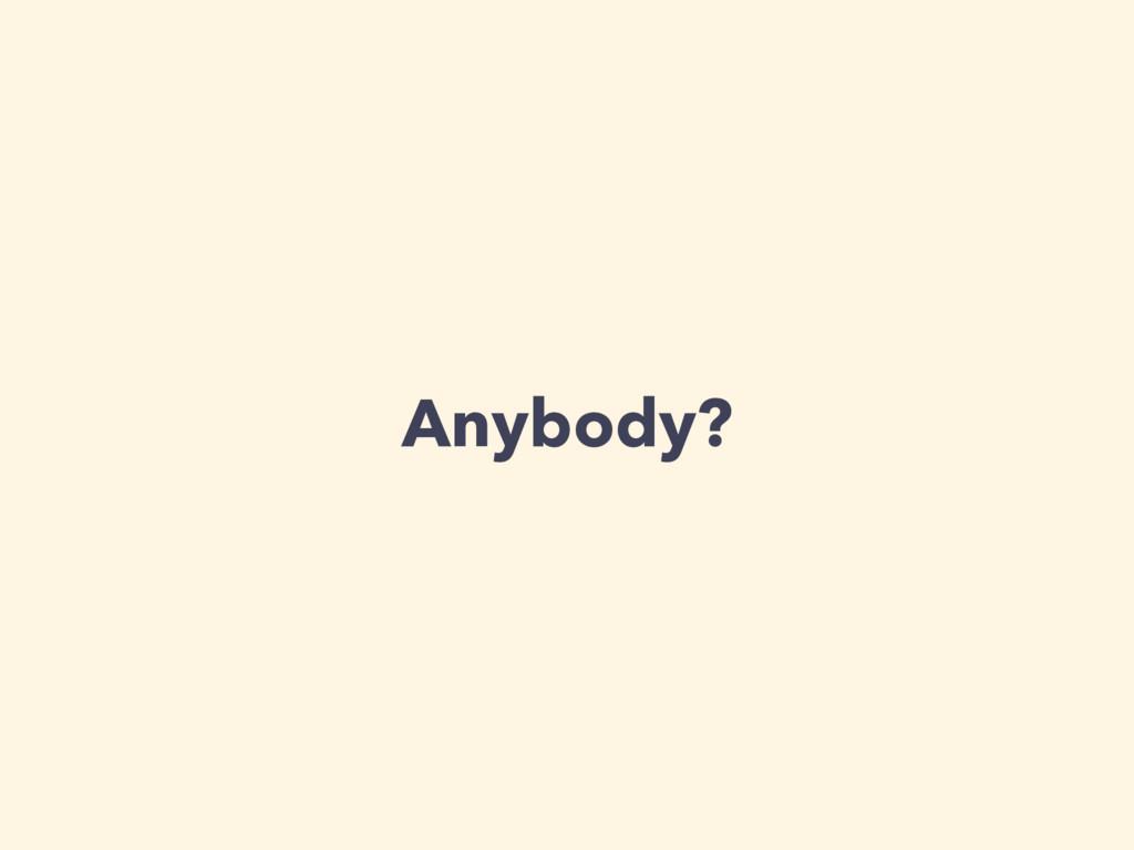 Anybody?