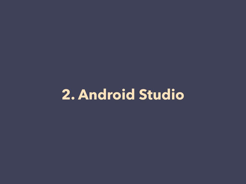 2. Android Studio