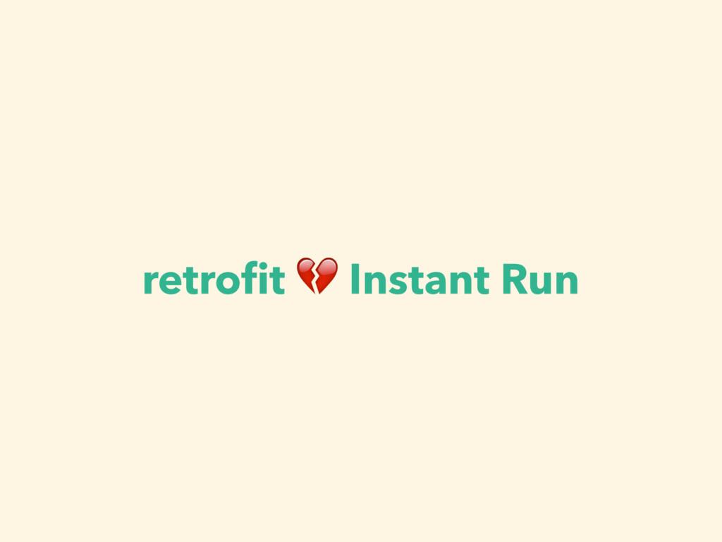 retrofit  Instant Run