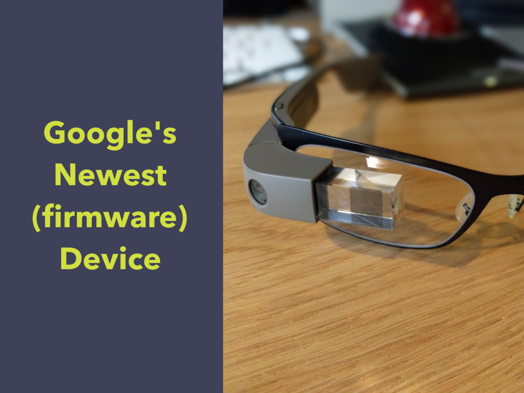 Google's Newest (firmware) Device