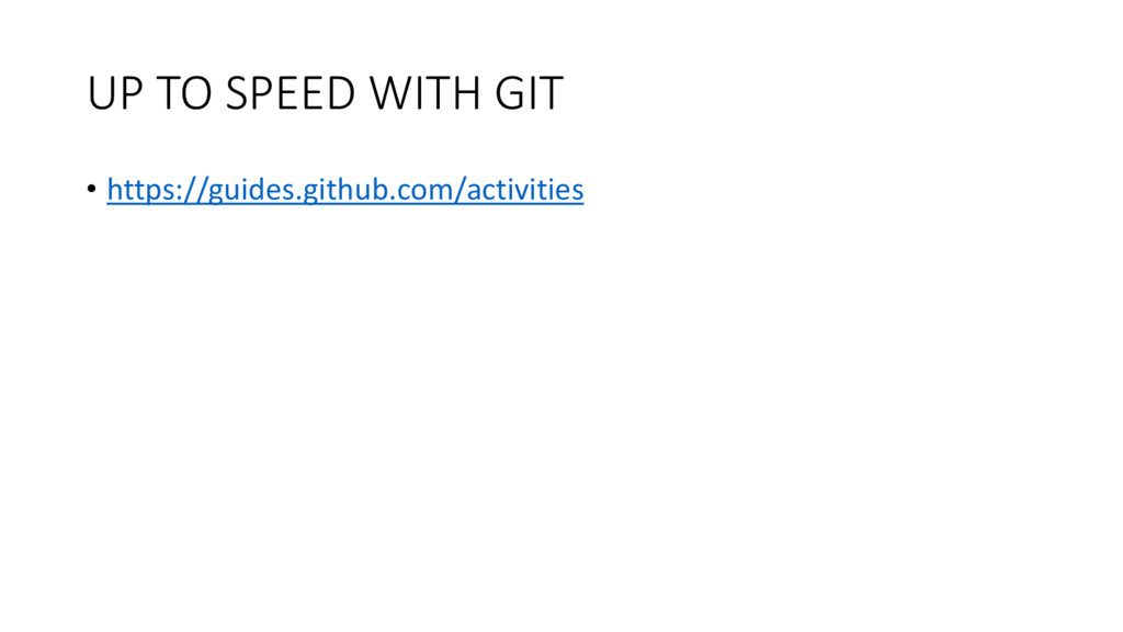 UP TO SPEED WITH GIT • https://guides.github.co...