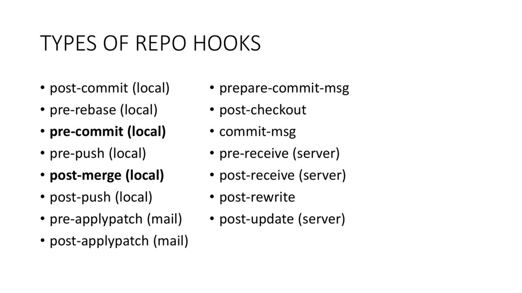 TYPES OF REPO HOOKS • post-commit (local) • pre...
