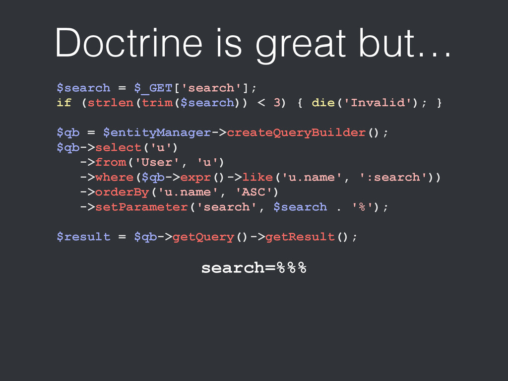 Doctrine is great but… $search = $_GET['search'...