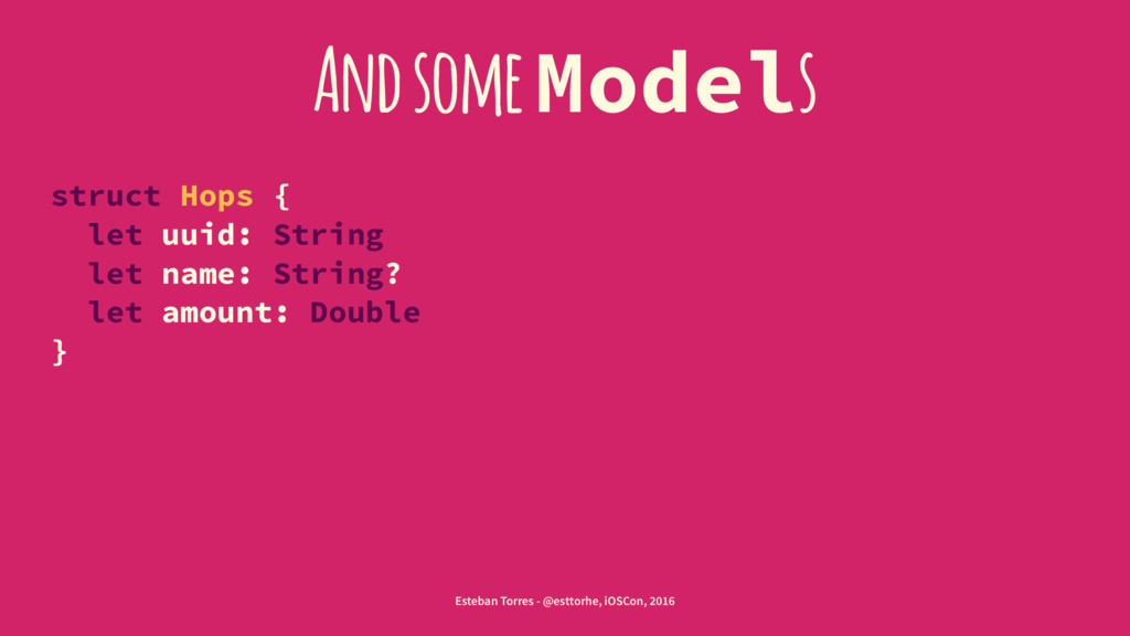 And some Models struct Hops { let uuid: String ...