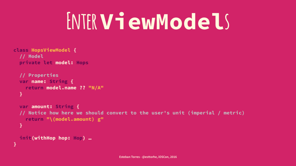 Enter ViewModels class HopsViewModel { // Model...