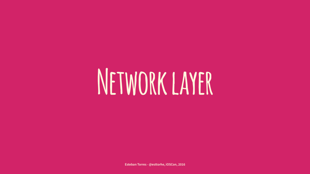 Network layer Esteban Torres - @esttorhe, iOSCo...