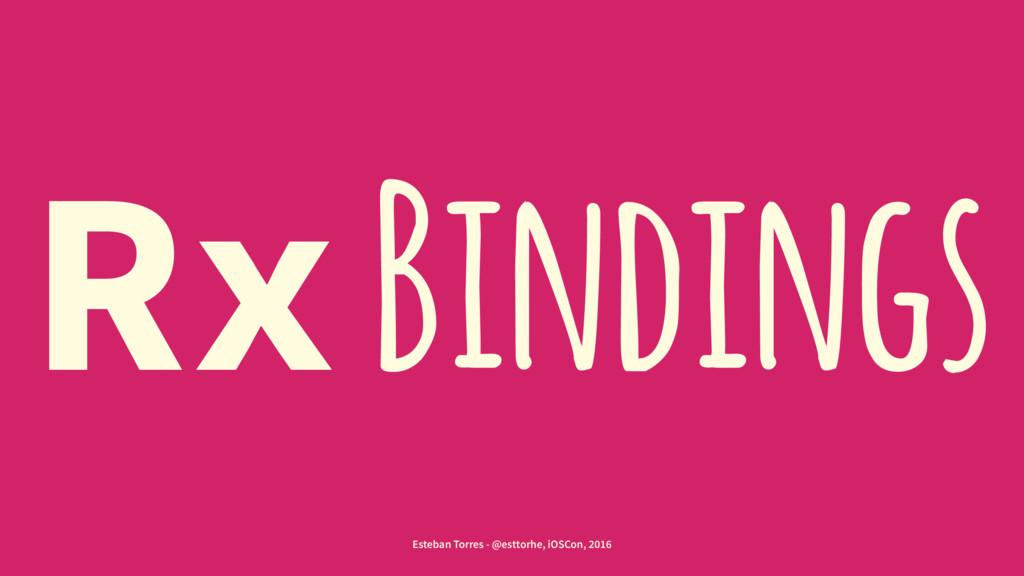 Rx Bindings Esteban Torres - @esttorhe, iOSCon,...