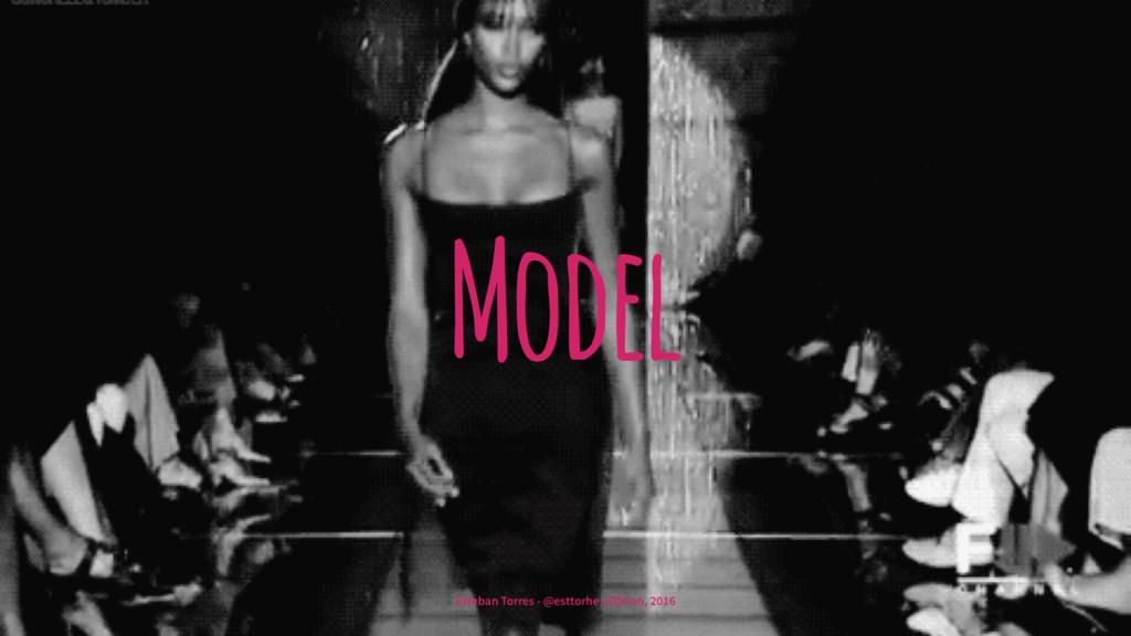 Model Esteban Torres - @esttorhe, iOSCon, 2016