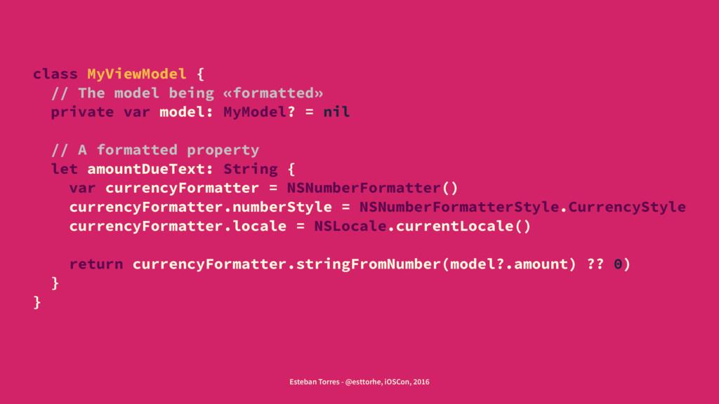 class MyViewModel { // The model being «formatt...