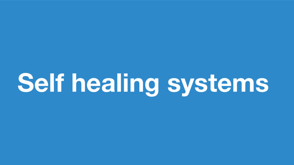 Self healing systems