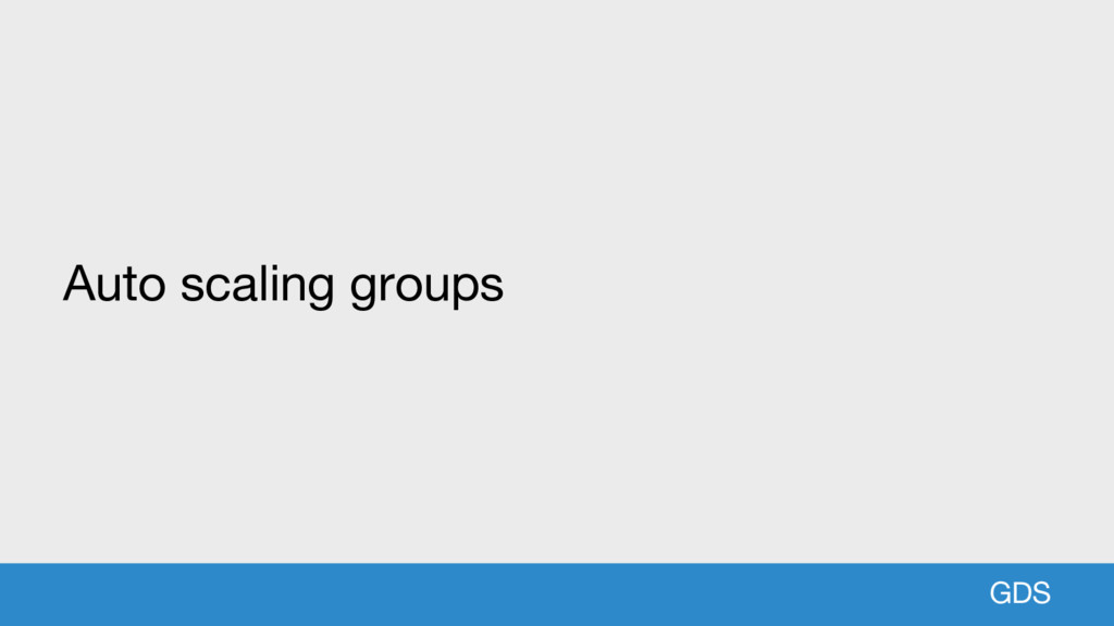 GDS Auto scaling groups