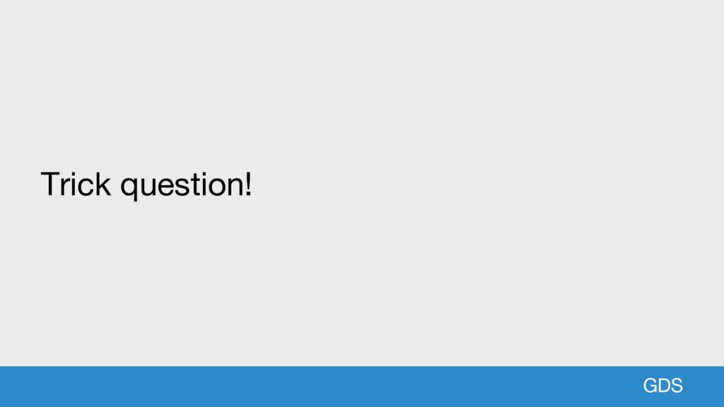 GDS Trick question!