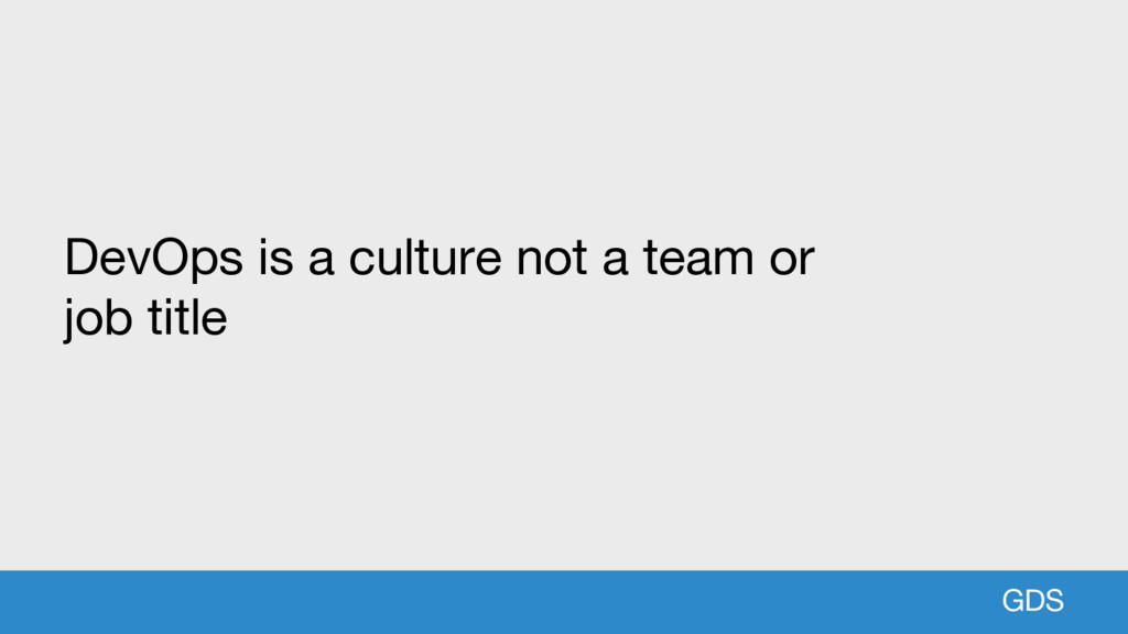 GDS DevOps is a culture not a team or job title