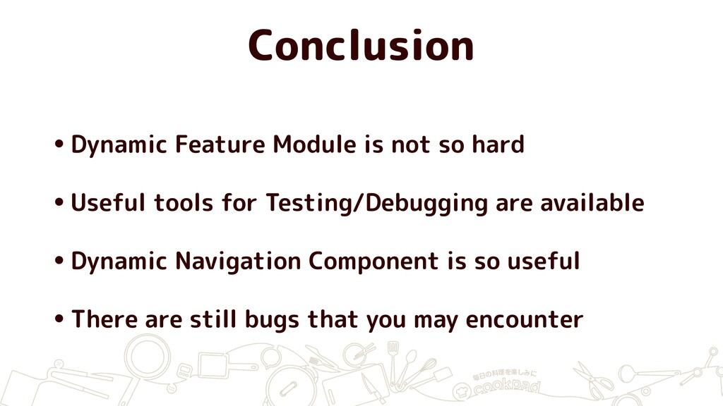 Conclusion •Dynamic Feature Module is not so ha...