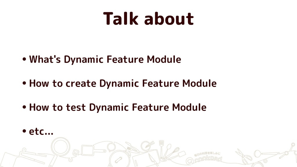 Talk about •What's Dynamic Feature Module •How ...