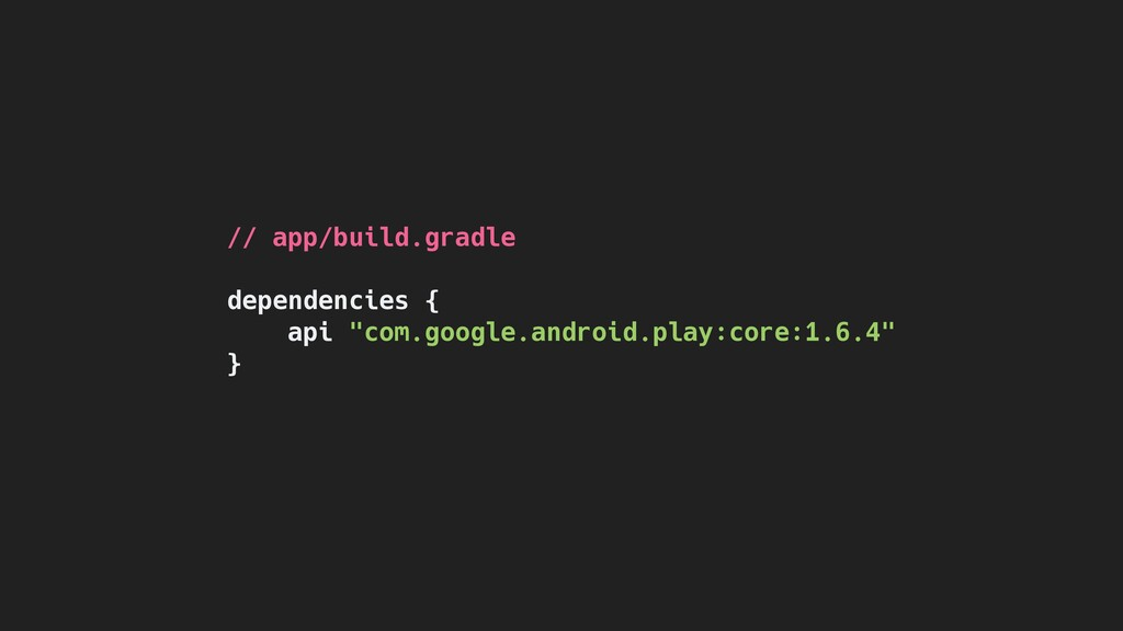 "// app/build.gradle dependencies { api ""com.goo..."