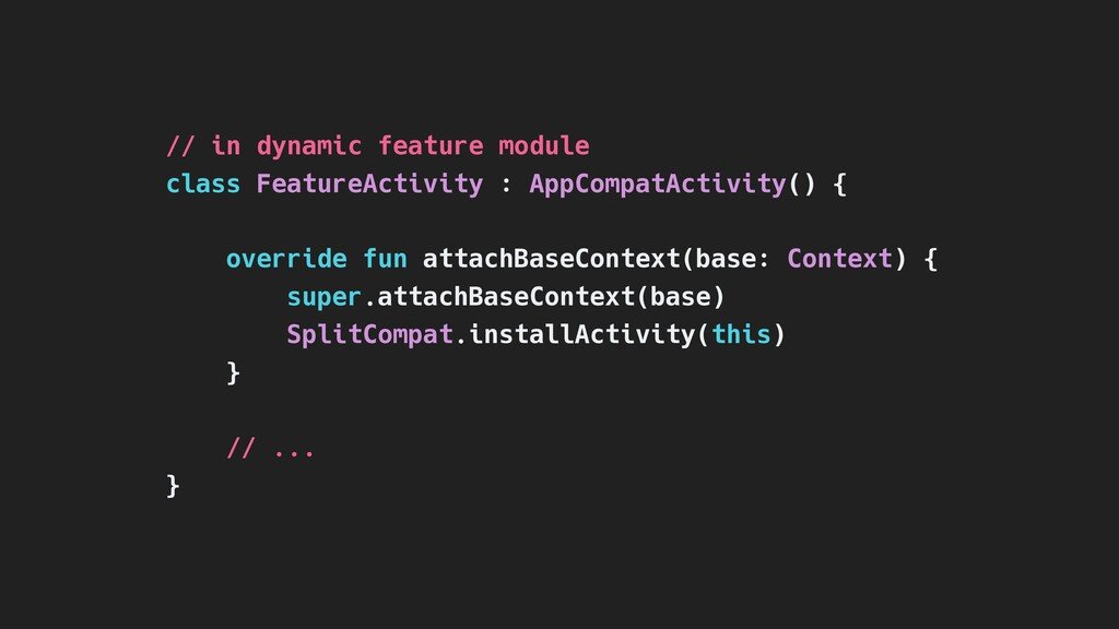// in dynamic feature module class FeatureActiv...