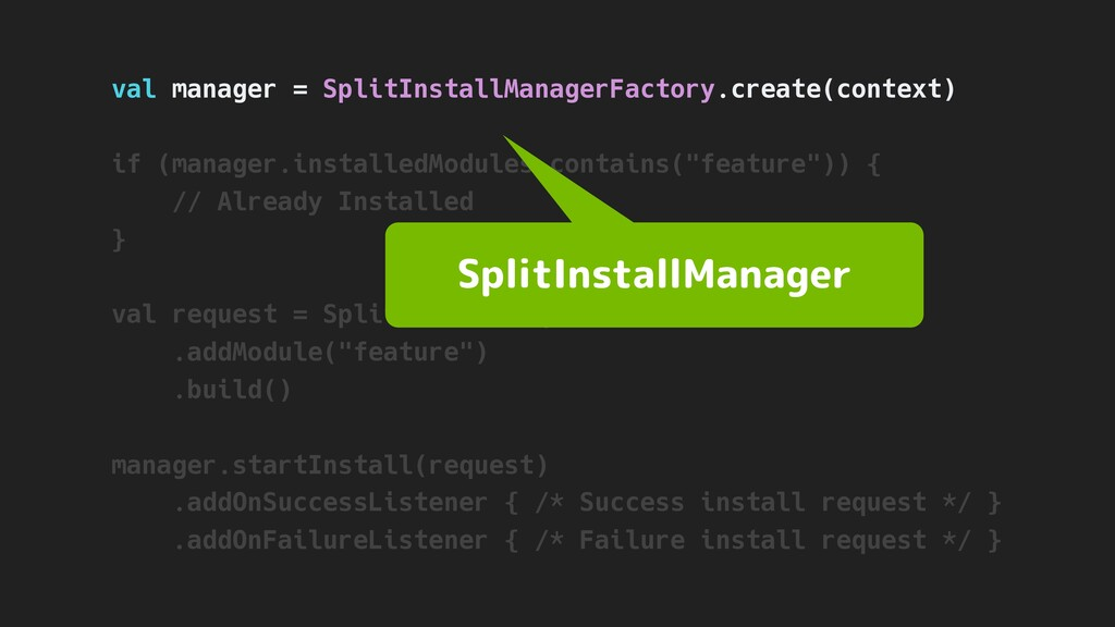 val manager = SplitInstallManagerFactory.create...