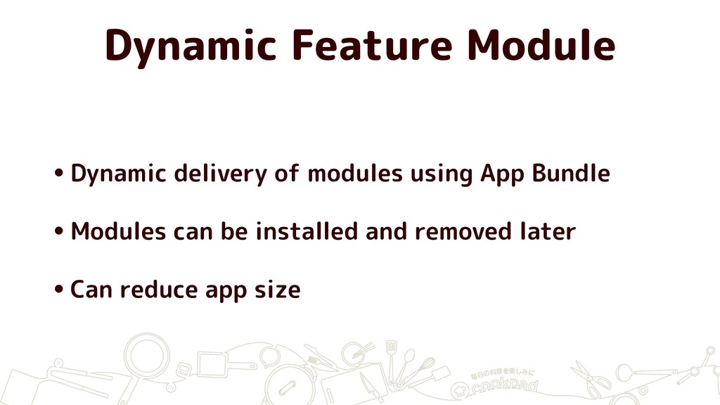 Dynamic Feature Module •Dynamic delivery of mod...