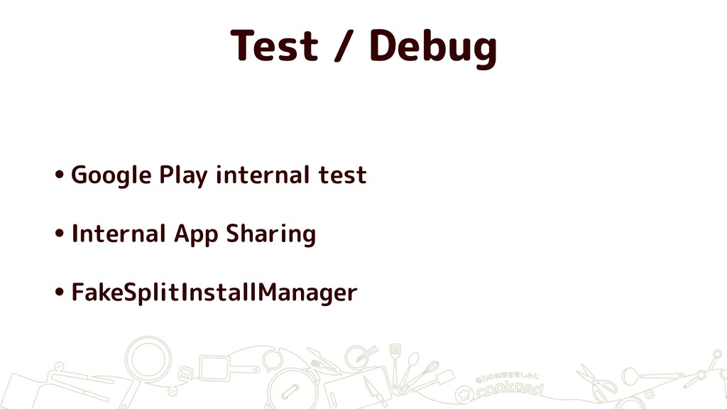 Test / Debug •Google Play internal test •Intern...