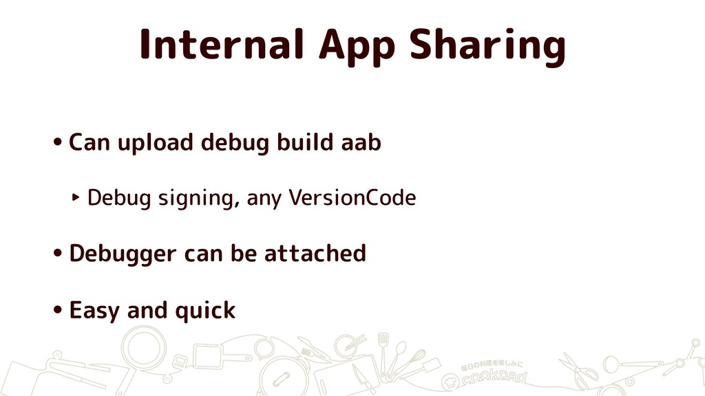Internal App Sharing •Can upload debug build aa...