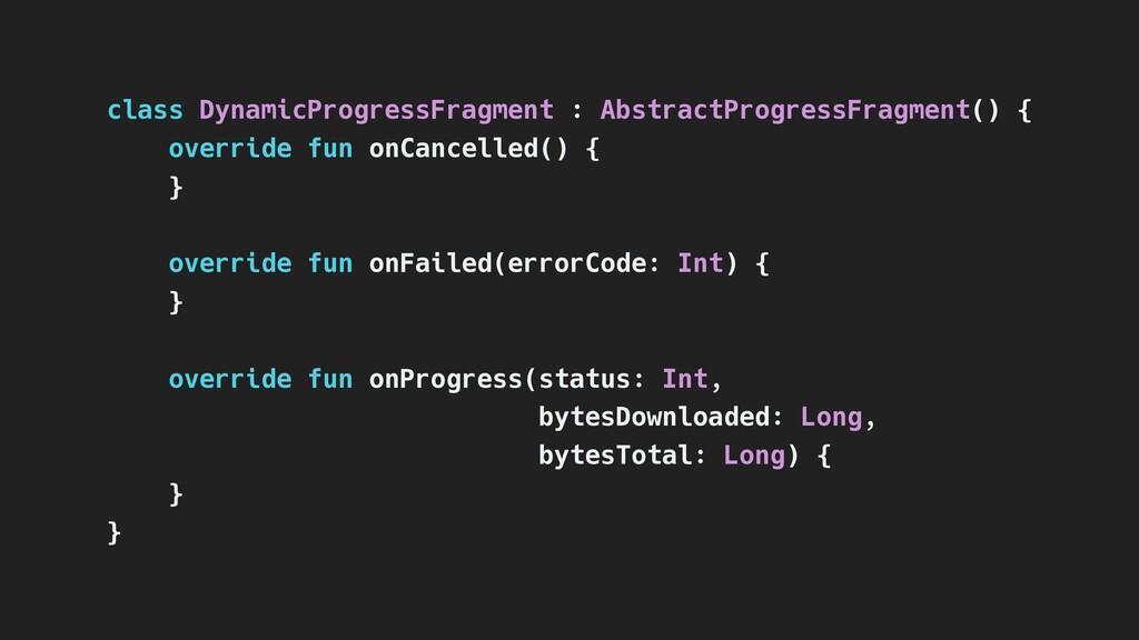class DynamicProgressFragment : AbstractProgres...