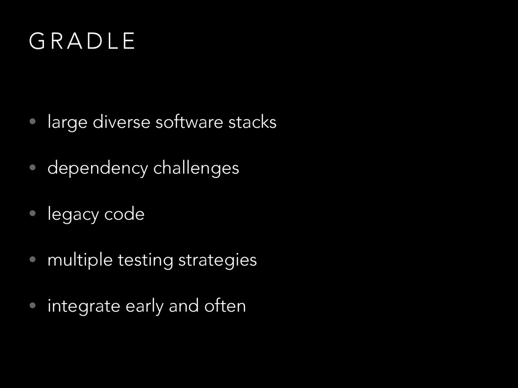 G R A D L E • large diverse software stacks • d...