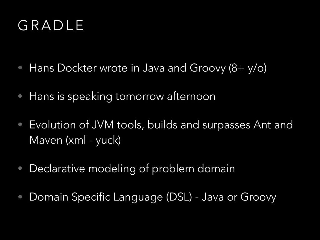 G R A D L E • Hans Dockter wrote in Java and Gr...