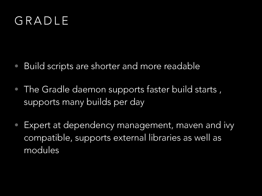 G R A D L E • Build scripts are shorter and mor...
