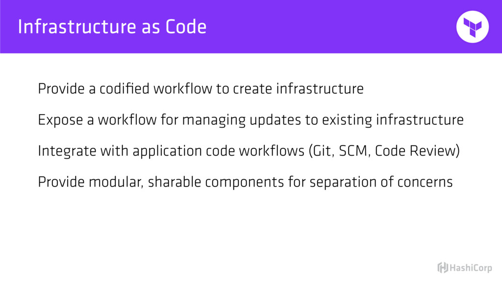 Infrastructure as Code Provide a codified workflo...