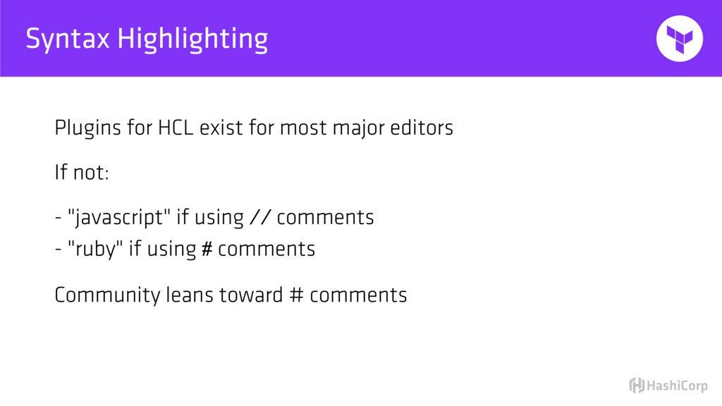 Syntax Highlighting Plugins for HCL exist for m...