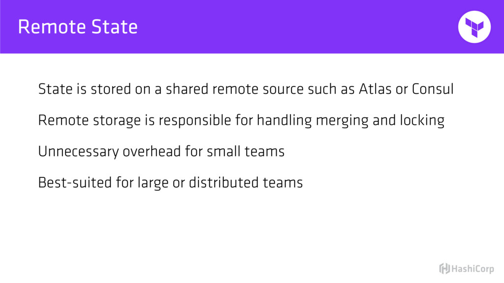 Remote State State is stored on a shared remote...