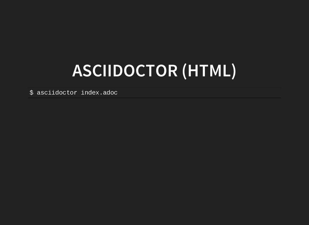 ASCIIDOCTOR (HTML) $ a s c i i d o c t o r i n ...