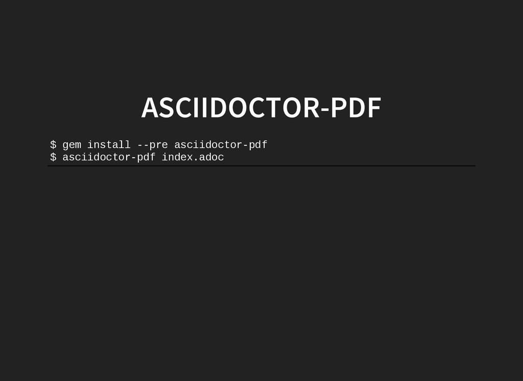 ASCIIDOCTOR-PDF $ g e m i n s t a l l   p r e...
