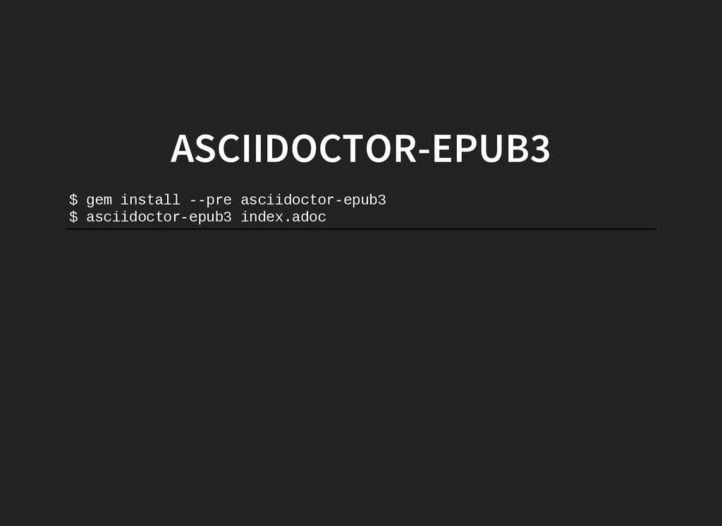 ASCIIDOCTOR-EPUB3 $ g e m i n s t a l l   p r...