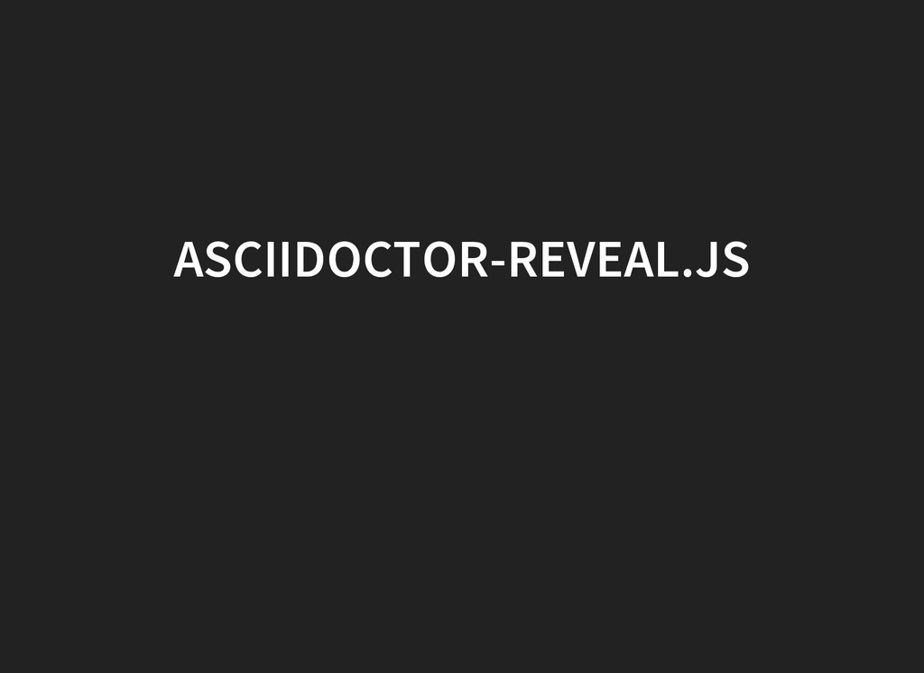ASCIIDOCTOR-REVEAL.JS