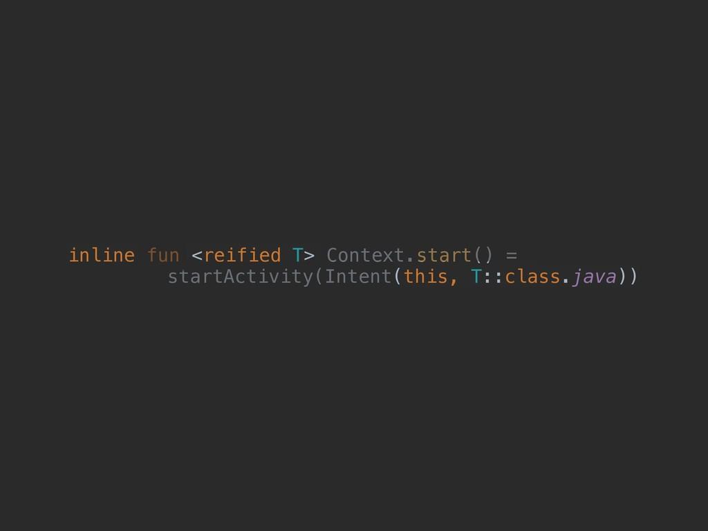 inline fun <reified T> Context.start() = startA...