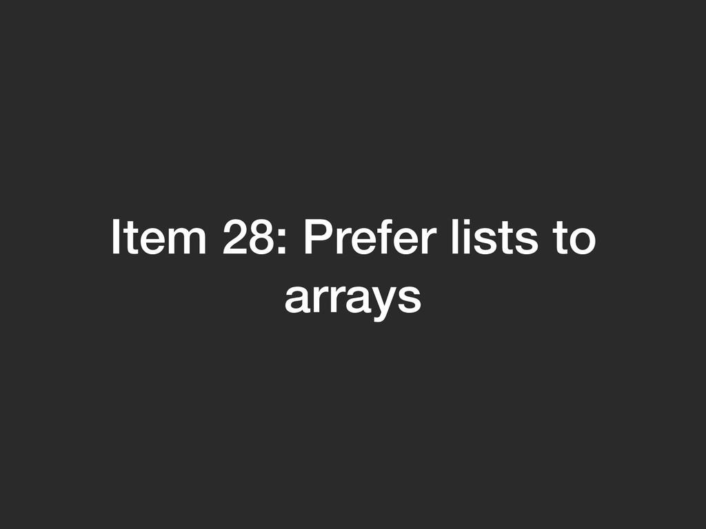 Item 28: Prefer lists to arrays