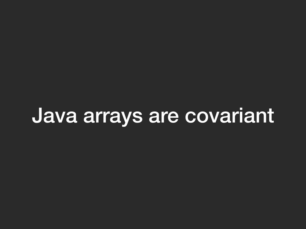 Java arrays are covariant
