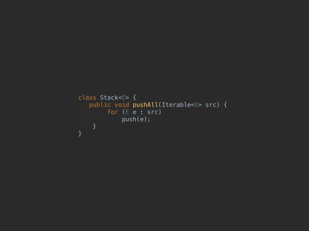 class Stack<E> { public void pushAll(Iterable<E...